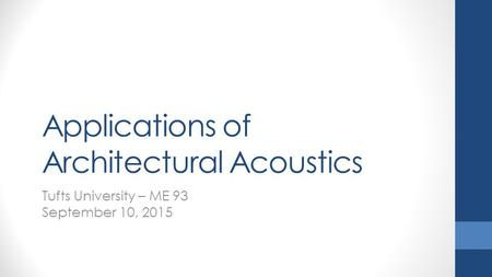 Applications of Architectural Acoustics Tufts University – ME 93 September 10, 2015.