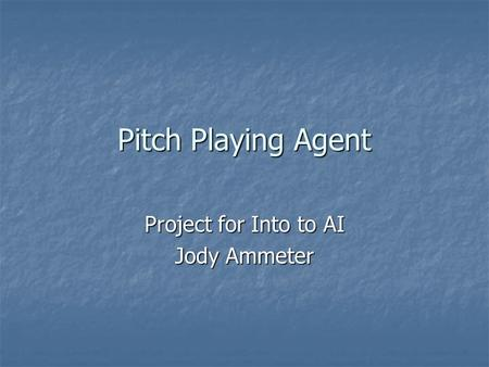 Pitch Playing Agent Project for Into to AI Jody Ammeter.