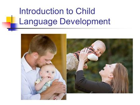 Introduction to Child Language Development. Review - What is language? Set of rules for sharing thoughts, ideas, feelings Can be verbal, signed, gestured,