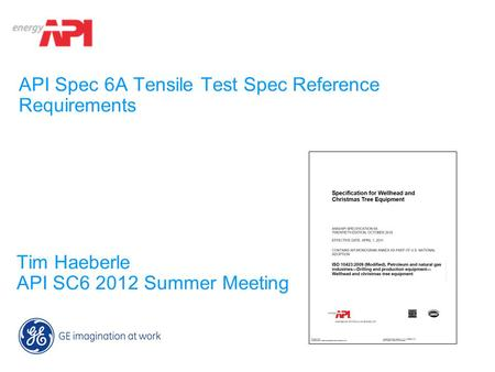API Spec 6A Tensile Test Spec Reference Requirements Tim Haeberle API SC6 2012 Summer Meeting.