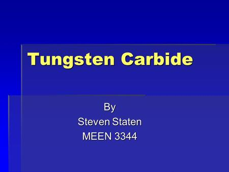 Tungsten Carbide By Steven Staten MEEN 3344. What is Tungsten Carbide ?  A Ceramic  Tungsten is a Refractory Metal with the highest melting temp. at.