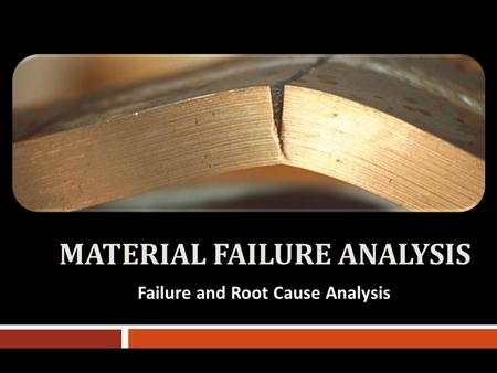 MATERIAL FAILURE ANALYSIS Failure and Root Cause Analysis.