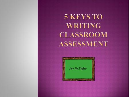 Jay McTighe. How can an assessment serve as a vehicle for learning as well as a tool for measurement?
