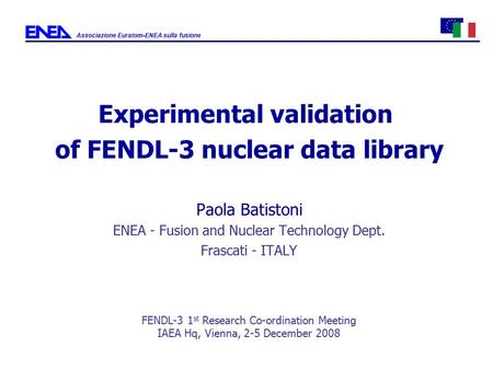Experimental validation of FENDL-3 nuclear data library Paola Batistoni ENEA - Fusion and Nuclear Technology Dept. Frascati - ITALY FENDL-3 1 st Research.