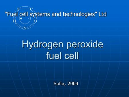 "Hydrogen peroxide fuel cell Sofia, 2004 ""Fuel cell systems and technologies"" Ltd."