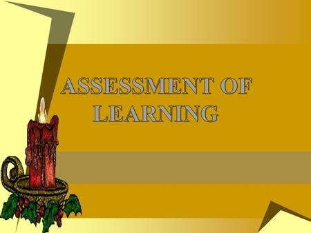ASSESSMENT FOR LEARNING DEFINITION Assessment Any systematic method of obtaining evidence from posing questions to draw inferences about the knowledge,