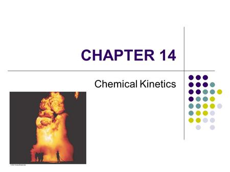 CHAPTER 14 Chemical Kinetics. 2 Chapter Goals 1. The Rate of a Reaction Factors That Affect Reaction Rates 2. Nature of the Reactants 3. Concentrations.