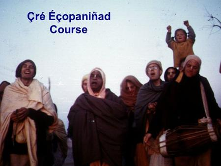 Çré Éçopaniñad Course. Lesson 3 Mantras 1- 3 Relation to invocation The living entities can again regain their sense of completeness by acting in relationship.