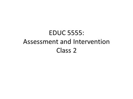 EDUC 5555: Assessment and Intervention Class 2. HW article Inside the Black Box: Raising Standards Through Classroom Assessment Summary sheet Review independently.