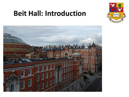 Beit Hall: Introduction. Brief History of Beit Hall  Building of Beit Hall funded by Sir Otto Beit director of the governing body of Imperial College.
