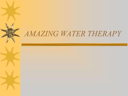 AMAZING WATER THERAPY Introduction  Drink six (6) glasses of water (1.5 liters) everyday and avoid medicine, tablets, injections, diagnosis, doctor.
