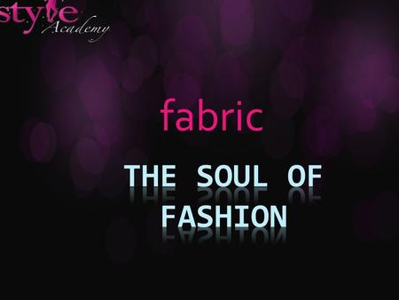 Fabric. fabrics Fabrics are the underlying building blocks for fashion.