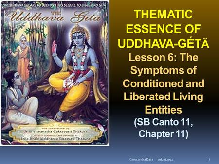THEMATIC ESSENCE OF UDDHAVA-GÉT Ä Lesson 6: The Symptoms of Conditioned and Liberated Living Entities THEMATIC ESSENCE OF UDDHAVA-GÉT Ä Lesson 6: The Symptoms.