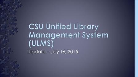Update – July 16, 2015. ›Why ›What – System/Architecture ›Who – CSU Governance Structure ›When – Timeline ›Who – CSUEB Project Team.
