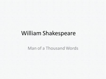 William Shakespeare Man of a Thousand Words.