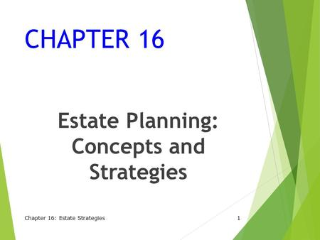 CHAPTER 16 Estate Planning: Concepts and Strategies Chapter 16: Estate Strategies1.