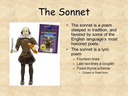The Sonnet The sonnet is a poem steeped in tradition, and favored by some of the English language's most honored poets. The sonnet is a lyric poem –Fourteen.