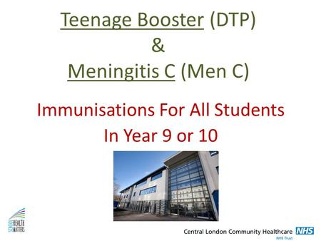 Teenage Booster (DTP) & Meningitis C (Men C) Immunisations For All Students In Year 9 or 10.