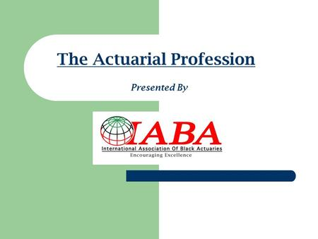 The Actuarial Profession Presented By. Overview What is an actuary? What do actuaries do? What skills are needed to become an actuary? How do I become.