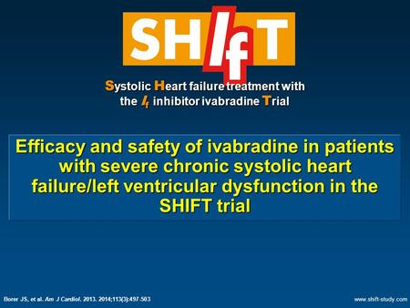 S ystolic H eart failure treatment with the I f inhibitor ivabradine T rial Efficacy and safety of ivabradine in patients with severe chronic systolic.