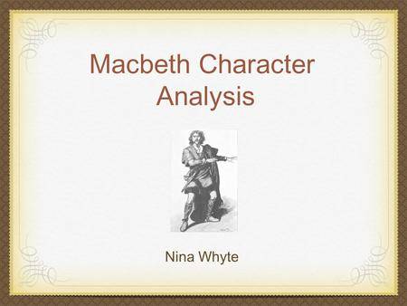 a literary analysis if the character of macbeth in macbeth by william shakespeare An essay or paper on character analysis in macbeth in the tragedy macbeth, written by william shakespeare, many character traits are portrayed through the various characters throughout the play.