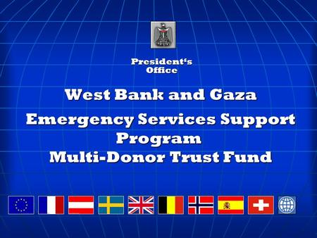 West Bank and Gaza Emergency Services Support Program Multi-Donor Trust Fund President's Office.