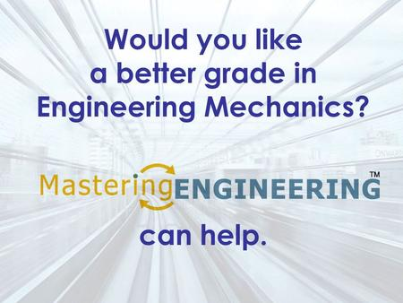 Would you like a better grade in Engineering Mechanics? can help.