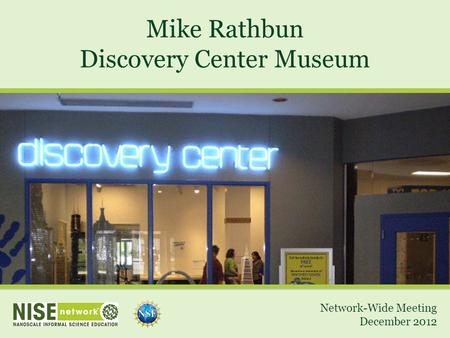 Mike Rathbun Discovery Center Museum Network-Wide Meeting December 2012.