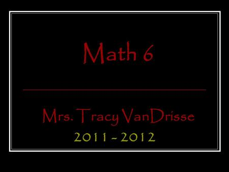 Math 6 Mrs. Tracy VanDrisse 2011 - 2012. VanDrisse's Blog To access my blog, go to the McClure homepage  and click.