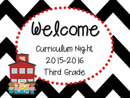 Welcome Curriculum Night 2015-2016 Third Grade School Day Start Time Students may enter the classroom beginning at 7:25. Instruction begins at 7:45.
