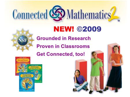 NEW! ©2009 Grounded in Research Proven in Classrooms Get Connected, too!