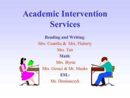 Academic Intervention Services Reading and Writing: Mrs. Costello & Mrs. Flaherty Mrs. Tait Math: Mrs. Byrns Mrs. Geraci & Mr. Manke ESL: Ms. Demianczyk.