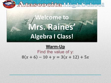 Welcome to Mrs. Raines' Algebra I Class! 281-641-7674 Conference period: 2 nd period Tutoring: Tuesday AM 6:45-7:15.