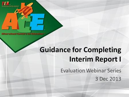 Guidance for Completing Interim Report I Evaluation Webinar Series 3 Dec 2013.