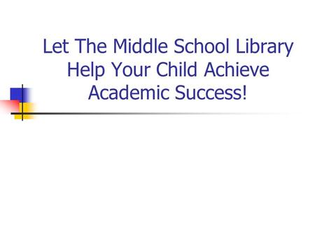 Let The Middle School Library Help Your Child Achieve Academic Success!