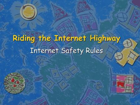 Riding the Internet Highway Internet Safety Rules.