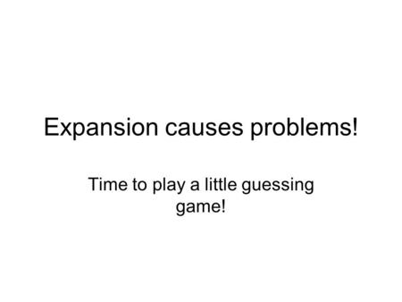 Expansion causes problems! Time to play a little guessing game!