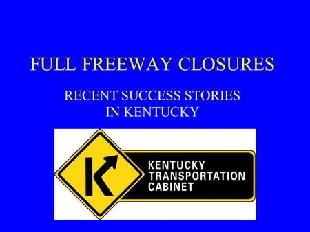 FULL FREEWAY CLOSURES RECENT SUCCESS STORIES IN KENTUCKY.