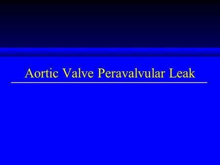 Aortic Valve Peravalvular Leak. Risk factors for Aortic Valve Peravalvular Leak u Endocarditis u calcified annulus u bicuspid aortic valve –Note many.