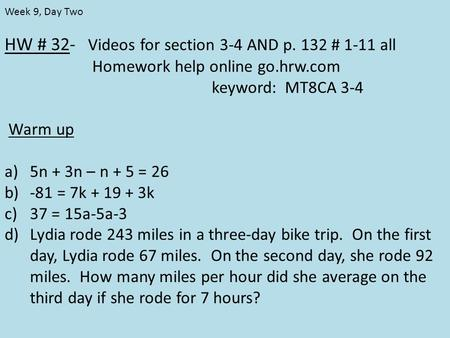 HW # 32- Videos for section 3-4 AND p. 132 # 1-11 all Homework help online go.hrw.com keyword: MT8CA 3-4 Warm up a)5n + 3n – n + 5 = 26 b)-81 = 7k + 19.