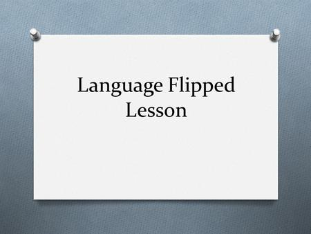 Language Flipped Lesson. Instructions O Using the links provided in the PowerPoint, answer the questions about language. O H:\AP Psych\Cognition\Language.