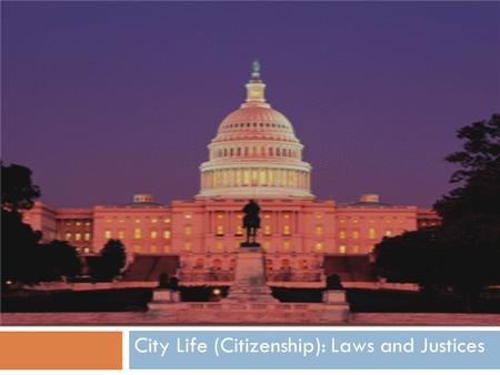 City Life (Citizenship): Laws and Justices. Lesson Goals  The students will be able to discuss and illustrate the structure and function of the Constitution: