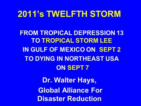 2011's TWELFTH STORM FROM TROPICAL DEPRESSION 13 TO TROPICAL STORM LEE IN GULF OF MEXICO ON SEPT 2 TO DYING IN NORTHEAST USA ON SEPT 7 Dr. Walter Hays,