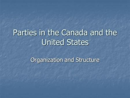 Parties in the Canada and the United States Organization and Structure.