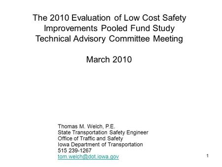 The 2010 Evaluation of Low Cost Safety Improvements Pooled Fund Study Technical Advisory Committee Meeting March 2010 Thomas M. Welch, P.E. State Transportation.