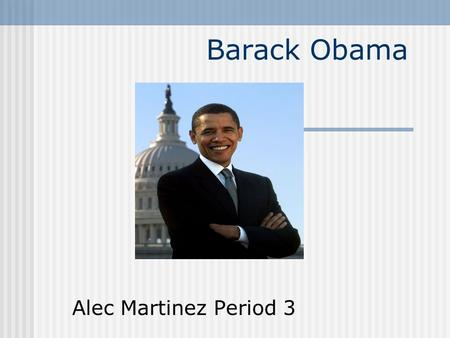 Barack Obama Alec Martinez Period 3. State Senator In 1996 Obama was elected to the Illinois Senate. As a state senator, he served as chairman of the.