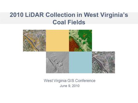 2010 LiDAR Collection in West Virginia's Coal Fields West Virginia GIS Conference June 9, 2010.