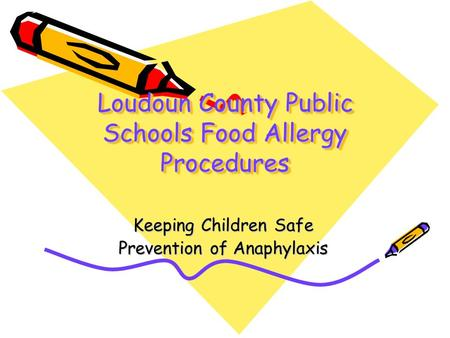 Loudoun County Public Schools Food Allergy Procedures Keeping Children Safe Prevention of Anaphylaxis.