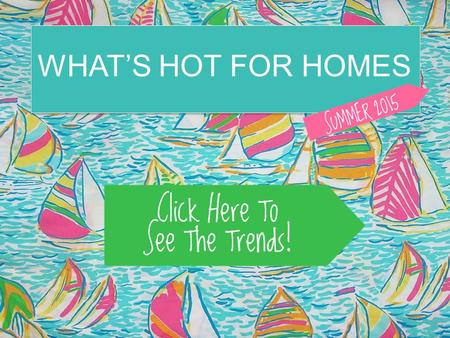 Splash/Title WHAT'S HOT FOR HOMES. Pick a room to view this seasons' top trends for home décor!