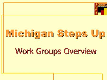 Michigan Steps Up Work Groups Overview. Michigan Steps Up Business Group Molly Cotant Business Group Molly Cotant.